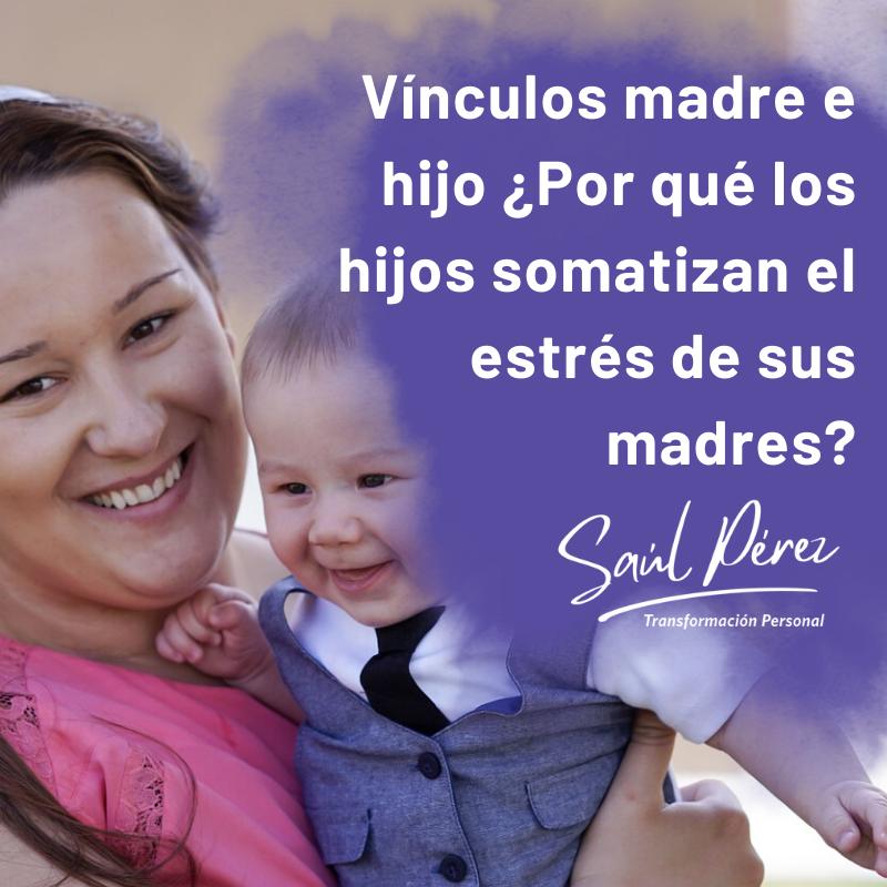 Vínculos Madre E Hijo Por Qué Los Hijos Somatizan El Estrés