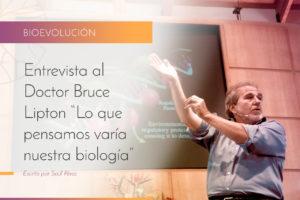 Entrevista al Dr. Bruce Lipton: Lo que pensamos varía nuestra biología