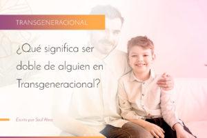 ¿Qué significa ser Doble de alguien en Transgeneracional?